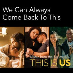 We Can Always Come Back To This Music From the Series This Is Us - Single. Передняя обложка. Нажмите, чтобы увеличить.