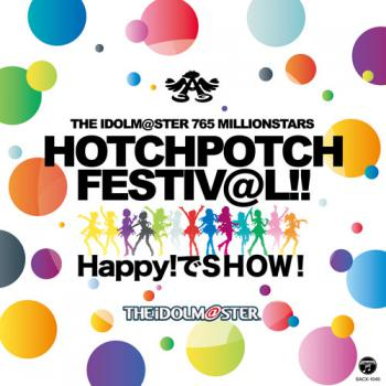 THE IDOLM@STER 765 MILLIONSTARS HOTCHPOTCH FESTIV@L!! Happy! de SHOW! Original CD, The. Front. Нажмите, чтобы увеличить.
