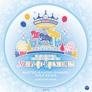 THE IDOLM@STER CINDERELLA GIRLS MERRY-GO-ROUNDOME!!! MASTER SEASONS SUMMER! SOLO REMIX, THE. Front. Нажмите, чтобы увеличить.