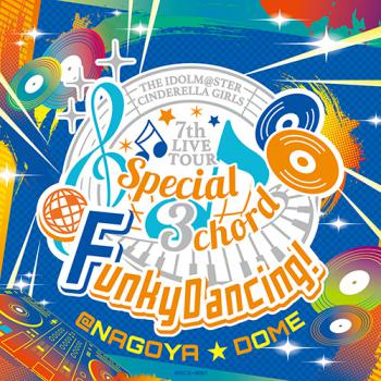 THE IDOLM@STER CINDERELLA GIRLS 7thLIVE TOUR Special 3chord♪ Funky Dancing! Original CD, The. Front. Нажмите, чтобы увеличить.