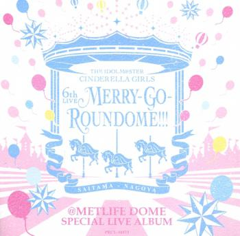THE IDOLM@STER CINDERELLA GIRLS 6th LIVE MERRY-GO-ROUNDOME!!! @METLIFE DOME SPECIAL LIVE ALBUM, The. Front. Нажмите, чтобы увеличить.