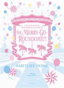 THE IDOLM@STER CINDERELLA GIRLS 6thLIVE MERRY-GO-ROUNDOME!!! @METLIFE DOME, The. Front. Нажмите, чтобы увеличить.
