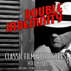 Double Indemnity: Classic Film Noir Film Scores Vol. 1 Original Soundtrack Recordings. Передняя обложка. Нажмите, чтобы увеличить.